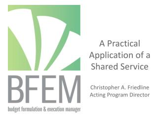 A Practical Application of a Shared Service Christopher A. Friedline Acting Program Director