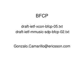 BFCP draft-ietf-xcon-bfcp-05.txt  draft-ietf-mmusic-sdp-bfcp-02.txt