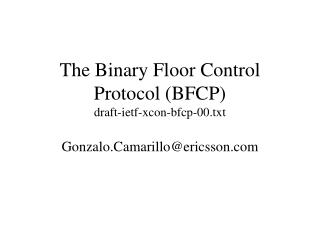 The Binary Floor Control Protocol (BFCP) draft-ietf-xcon-bfcp-00.txt