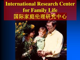 International Research Center for Family Life 国际家庭伦理研究中心