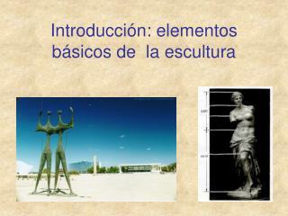 Introducción: elementos básicos de  la escultura