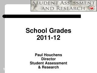 School Grades  2011-12  Paul Houchens Director  Student Assessment  & Research