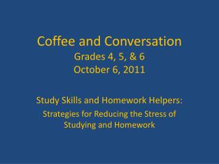 Coffee and Conversation Grades 4, 5, & 6 October 6, 2011