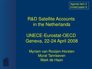 R&D Satellite Accounts  in the Netherlands UNECE-Eurostat-OECD  Geneva, 22-24 April 2008