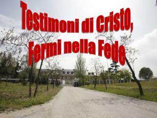 Testimoni  di Cristo, Fermi  nella Fede