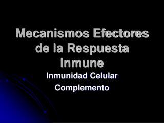 Mecanismos Efectores de la Respuesta Inmune