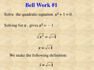 Solve  the quadratic equation   x 2  + 1 = 0.  Solving for  x  , gives  x 2  =  – 1