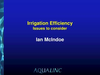 Irrigation Efficiency Issues to consider Ian McIndoe