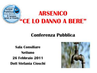"""ARSENICO """"CE LO DANNO A BERE"""" Conferenza Pubblica"""