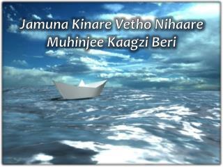 Jamuna Kinare Vetho Nihaare   Muhinjee  Kaagzi  Beri