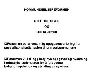 KOMMUNEHELSEREFORMEN UTFORDRINGER OG MULIGHETER