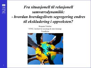 Borgunn Ytterhus NTNU, Institutt for sosiologi & statsvitenskap Trondheim