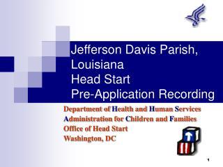 Jefferson Davis Parish, Louisiana  Head Start  Pre-Application Recording