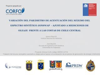 Ignacio Beyá M. Instituto Nacional de Hidráulica José Beyá M. Escuela de Ingeniería Civil Oceánica
