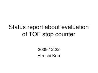 Status report about evaluation of TOF stop counter