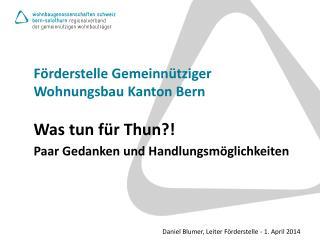 Förderstelle Gemeinnütziger Wohnungsbau  Kanton  Bern Was tun für Thun?!