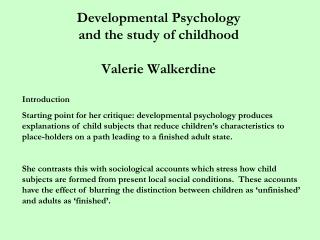 Developmental Psychology  and the study of childhood Valerie Walkerdine