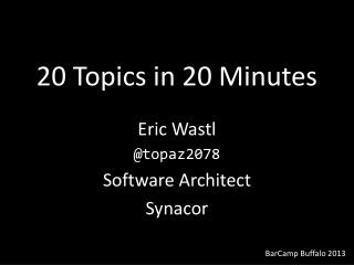 20 Topics in 20 Minutes