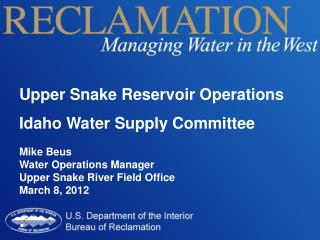 Upper Snake Reservoir Operations Idaho Water Supply Committee Mike Beus Water Operations Manager