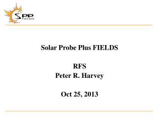Solar Probe Plus FIELDS RFS Peter R. Harvey Oct 25, 2013