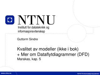 Guttorm Sindre Kvalitet av modeller (ikke i bok) + Mer om Dataflytdiagrammer (DFD) Marakas, kap. 5