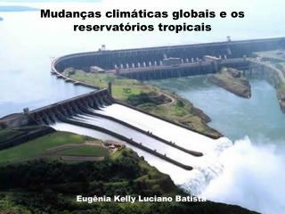 Mudanças climáticas globais e os reservatórios tropicais