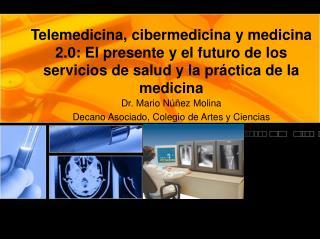 Telemedicina, cibermedicina y medicina 2.0: El presente y el futuro de los servicios de salud y la pr ctica de la medici