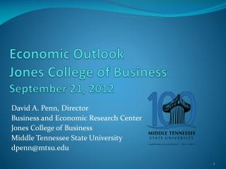 Economic Outlook Jones College of Business September 21, 2012