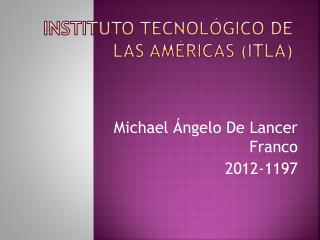 Instituto Tecnol�gico de las Am�ricas (ITLA)