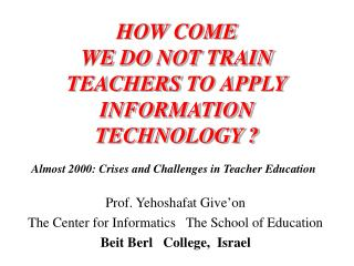 HOW COME WE DO NOT TRAIN TEACHERS TO APPLY INFORMATION TECHNOLOGY ?