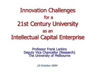 Innovation Challenges for a 21st Century University as an Intellectual Capital Enterprise