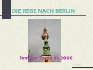 DIE REISE NACH BERLIN