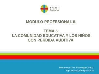 MODULO PROFESIONAL 8.  TEMA 5.    LA COMUNIDAD EDUCATIVA Y LOS NIÑOS CON PERDIDA AUDITIVA.