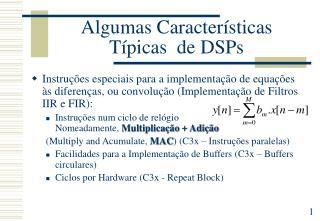 Algumas Características Típicas  de DSPs