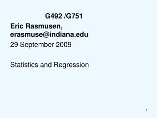 G492 /G751  Eric Rasmusen, erasmuse@indiana 29 September 2009 Statistics and Regression