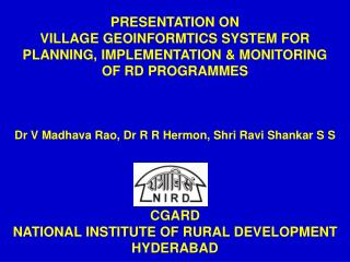 PRESENTATION ON  VILLAGE GEOINFORMTICS SYSTEM FOR PLANNING, IMPLEMENTATION & MONITORING
