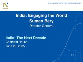 India : Engaging the World Suman Bery Director-General