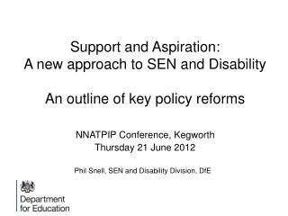 Support and Aspiration:  A new approach to SEN and Disability An outline of key policy reforms