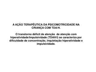 A  AÇÃO TERAPÊUTIA DA PSICOMOTRICIDADE NA CRIANÇA COM  TDA/H