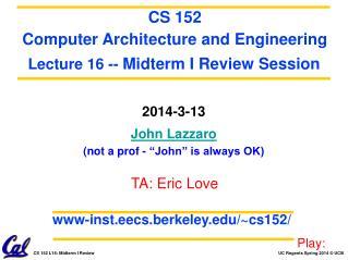"""2014-3-13 John Lazzaro (not a prof - """"John"""" is always OK)"""
