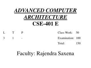 ADVANCED COMPUTER ARCHITECTURE CSE-401 E Faculty: Rajendra Saxena