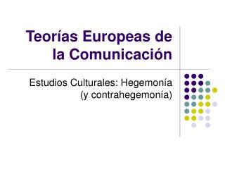 Teor�as Europeas de la Comunicaci�n