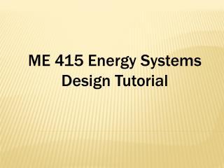 ME 415 Energy Systems Design Tutorial