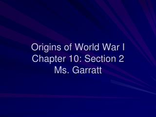 Origins of World War I Chapter 10: Section 2 Ms. Garratt
