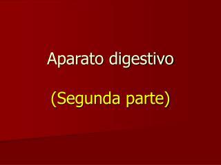 Aparato digestivo (Segunda parte)
