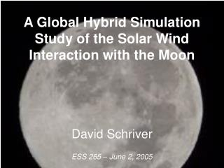 A Global Hybrid Simulation Study of the Solar Wind Interaction with the Moon
