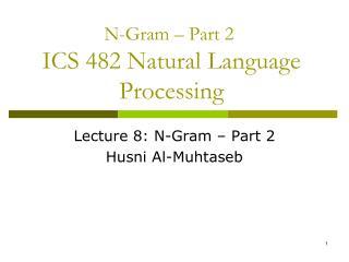 N-Gram – Part 2  ICS 482 Natural Language Processing
