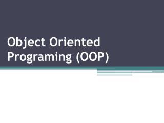 O bject  O riented  P rograming  (OOP)