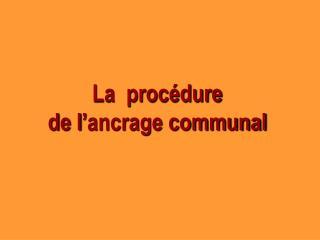 La  procédure  de l'ancrage communal