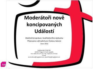 Závěrečná zpráva z kvalitativního výzkumu Připraveno  výhradně pro  Českou televizi Únor  201 2